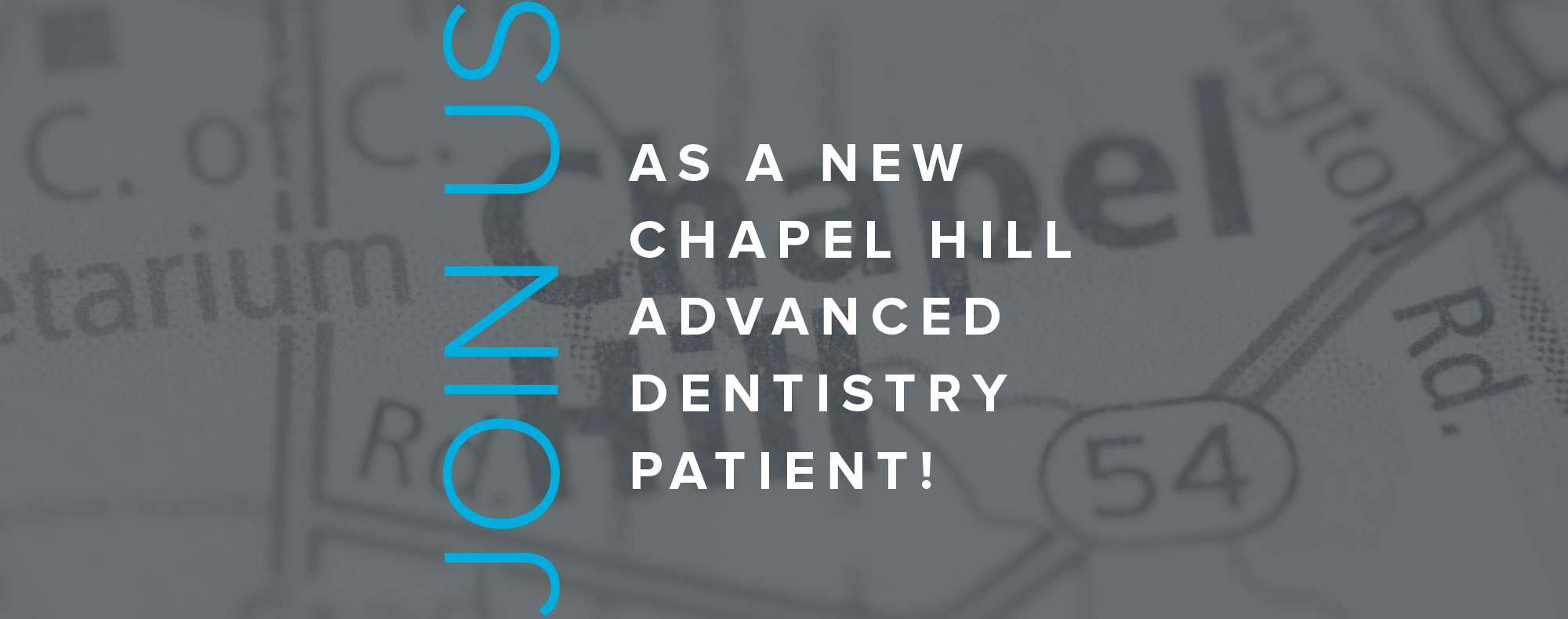 Join us as a new Chapel Hill Advanced Dentistry Patient